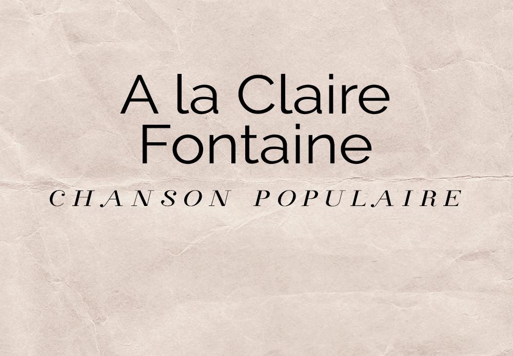 A la Claire Fontaine – Chanson Populaire