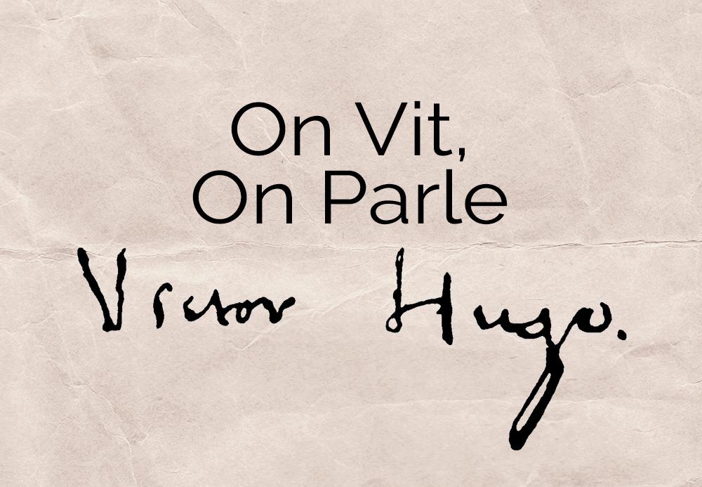 On vit, on parle – Victor Hugo