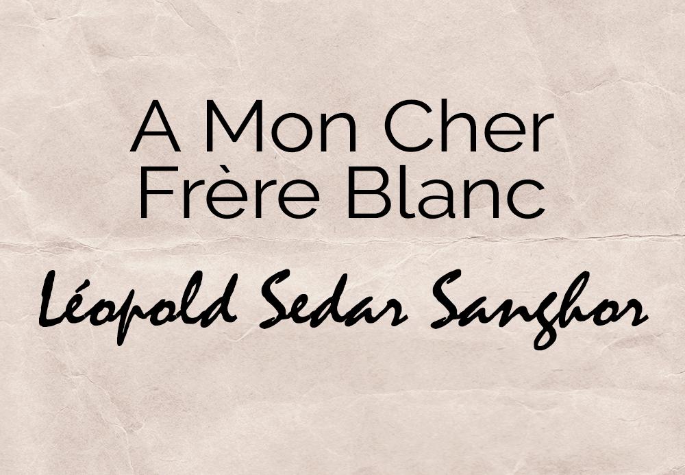 A mon cher frère blanc – Léopold Sedar Sanghor